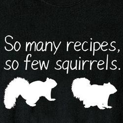 So Many Recipes So Few Squirrels T-Shirt