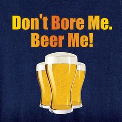 Don't Bore Me, Beer Me T-Shirt