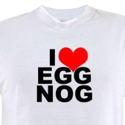 I Love Egg Nog T-Shirt