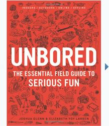 Unbored: The Essential Field Guide to Serious Fun Book