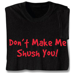 Don't Make Me Shush You T-Shirt