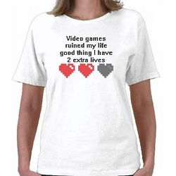 Video Games Ruined My Life Good Thing I Have 2 Extra T-Shirt