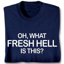 Oh, What Fresh H*ll is This? T-Shirt