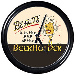 Beauty is in the Eye of the Beerholder Round Clock