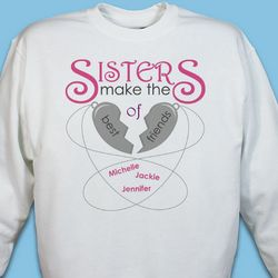 Personalized Sisters Make the Best of Friends Sweatshirt