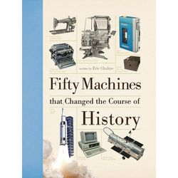 Fifty Machines That Changed The Course Of History Book