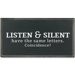 Listen and Silent Have the Same Letters Plaque