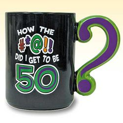 How the #*@!! Did I Get to Be 50 Mug