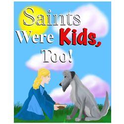 Saints Were Kids, Too! Children's Book