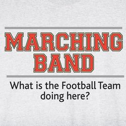 Marching Band What is the Football Team Doing Here? Shirt