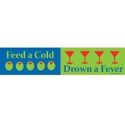 Feed a Cold Drown a Fever Sign