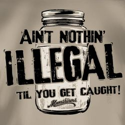 Ain't Nothin' Illegal Moonshiners Shirt