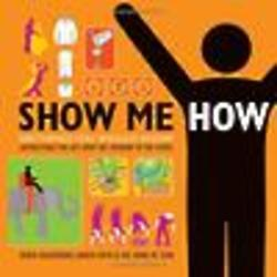 Show Me How: 500 Things You Should Know Instructions for Life