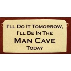 I'll Be in the Man Cave Today Plaque