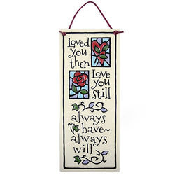 Loved You Then Love You Still Ceramic Plaque