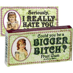 Could You Be a Bigger B*tch? Gum