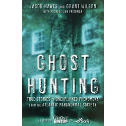 Ghost Hunting: True Stories of Unexplained Phenomena Book
