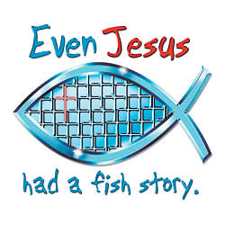 Even Jesus Had a Fish Story T-Shirt