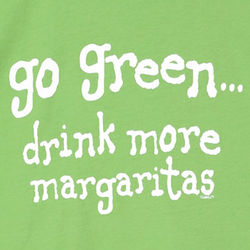 Go Green Drink More Margaritas Shirt