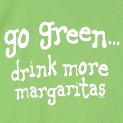 Go Green Drink More Margaritas Shirt