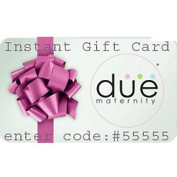 $50.00 Due Maternity Instant Gift Card