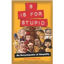 S Is for Stupid: an Encyclopedia of Stupidity Book
