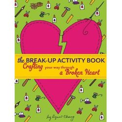 Break-Up Activity Book: Crafting Your Way Through a Broken Heart