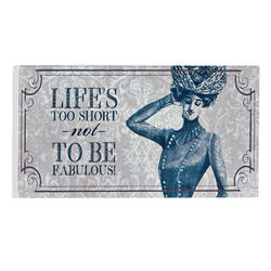 Life's Too Short Not To Be Fabulous Plaque