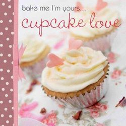 Bake Me I'm Yours Cupcake Love Book