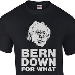 Bern Down For What - Bernie Sanders Tee Shirt