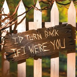 I'd Turn Back If I Were You Sign