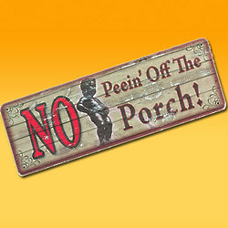 No Peein' Off The Porch Sign