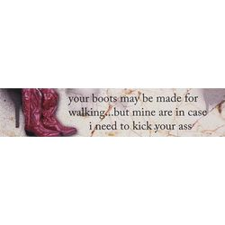 Your Boots May Be Made Wall Plaque