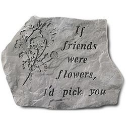 If Friends Were Flowers I'd Pick You Garden Accent Stone