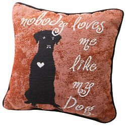 Nobody Loves Me Like My Dog Pillow