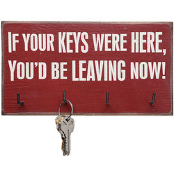 If Your Keys Were Here You'd Be Leaving Now Key Hanger