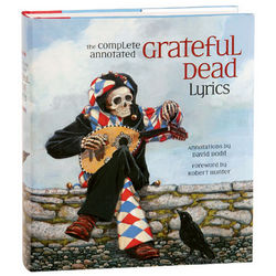The Complete Annotated Grateful Dead Lyrics Book