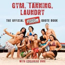 Gym, Tanning, Laundry - The Official Jersey Shore Quote Book