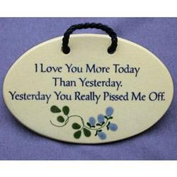 I Love You More Today Than Yesterday Plaque