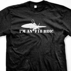 I'm an F-18 Bro Men's T-Shirt