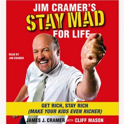 Jim Cramer's Stay Mad For Life: Get Rich Stay, Rich Audio Book