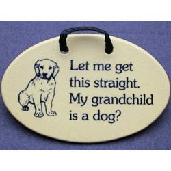 Let Me Get This Straight My Grandchild Is A Dog Wall Plaque