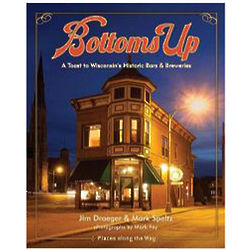 Bottoms Up: A Toast to Wisconsin's Bars and Breweries Book