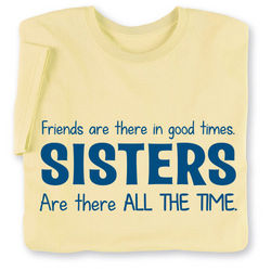 Sisters are There All the Time T-Shirt