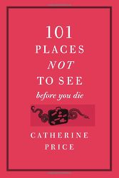101 Places Not to See Before You Die Book