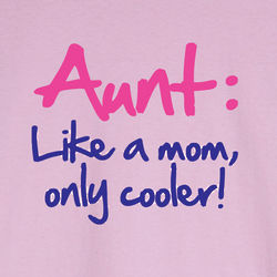 Aunt: Like Mom Only Cooler T-Shirt