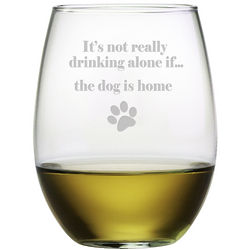 It's Not Really Drinking Alone if the Dog is Home Wine Glasses