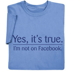 I'm Not on Facebook Shirt
