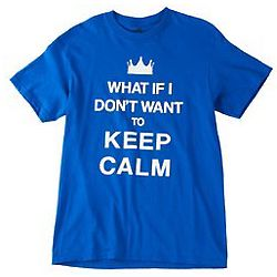 What If I Don't Want To Keep Calm T-Shirt