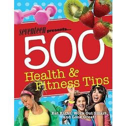Seventeen Presents 500 Health and Fitness Tips Book